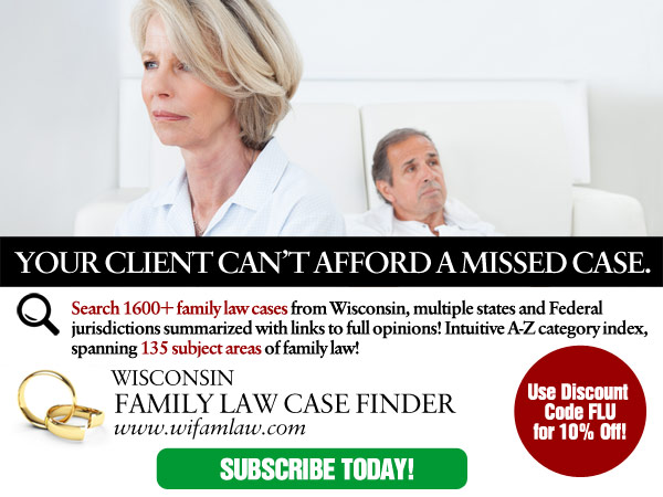 Subscribe to Wisconsin Family Law Case Finder at 10% Off!