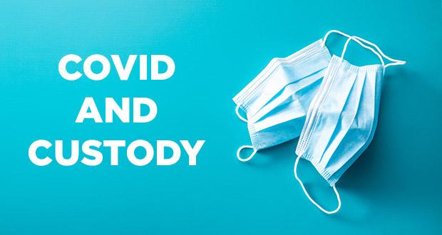 Covid and Custody